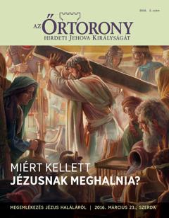 Az Őrtorony folyóirat, 2016. 2. sz. | Miért kellett Jézusnak meghalnia?
