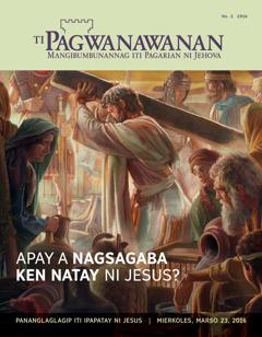 Magasin a Pagwanawanan, No. 2 2016 | Apay a Nagsagaba ken Natay ni Jesus?