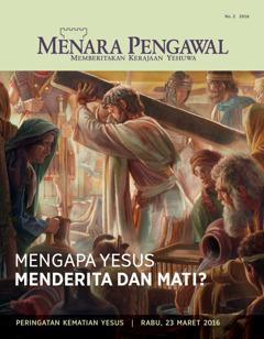 Majalah Menara Pengawal, No. 2 2016 | Mengapa Yesus Menderita dan Mati?