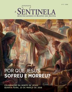 Revista A Sentinela, N.°2, 2016 | Por que Jesus sofreu e morreu?