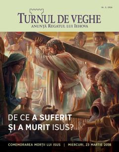 Revista Turnul de veghe nr. 2,2016 | De ce a suferit și a murit Isus?
