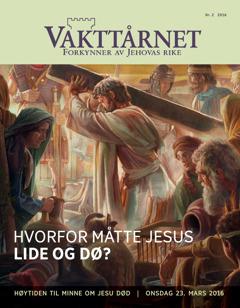 Bladet Vakttårnet, nr.2 2016   Hvorfor måtte Jesus lide og dø?