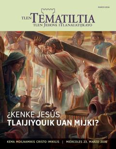 Ipantsajka pilamochtsi Tlen Tematiltia marzo 2016 | ¿Kenke Jesús tlaijiyouik uan mijki?