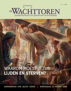 De Wachttoren, nr. 2 2016 | Waarom moest Jezus lijden en sterven?