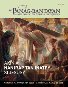 Magasin ya Say Panag-bantayan, No. 2 2016 | Akin a Nanirap tan Inatey si Jesus?