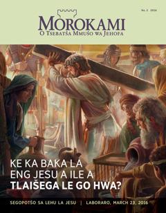 Makasine wa Morokami, No. 2 2016 | Ke ka Baka la Eng Jesu a Ile a Tlaišega le go hwa?