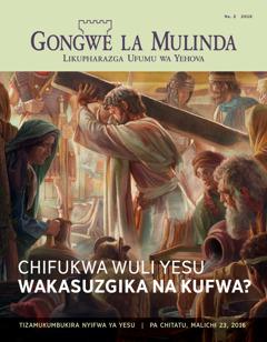 Gongwe la Mulinda, la Na. 2 2016 | Chifukwa wuli Yesu wakasuzgika na kufwa?