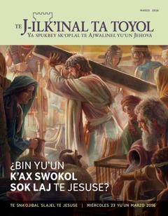 Yelaw TeJ-ilk'inal ta toyol marzo 2016 | ¿Bin yu'un k'ax swokol sok laj te Jesuse?