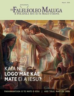 Te mekesini ko Te Faleleoleo Maluga, Napa 2 2016 | Kaia ne Logo‵mae Kae Mate ei a Iesu?