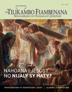 Gazety Ny Tilikambo Fiambenana, No.22016 | Nahoana i Jesosy no Nijaly sy Maty?