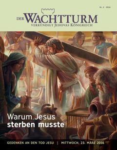 Zeitschrift Der Wachtturm, Nr. 2 2016 | Warum Jesus sterben musste