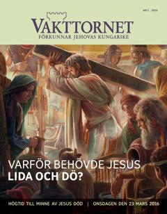 Tidskriften Vakttornet nr22016 | Varför behövde Jesus lida och dö?