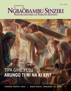 Ngbaõbambu Sinziri, Na. 2 2016 | Tipagine Yesu Arungo ti ni na ki Kpi?