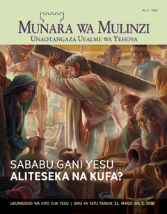 Gazeti Munara wa Mulinzi, Na. 2 2016 | Sababu Gani Yesu Aliteseka na Kufa?