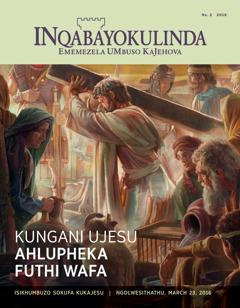 INqabayokulinda, No. 2 2016 | Kungani UJesu Ahlupheka Futhi Wafa?