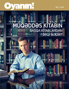 «Oyanın!» jurnalı, №2, 2016   Müqəddəs Kitabın başqa kitablardan fərqi nədir?