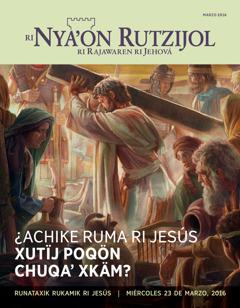 Ri wuj Ri Nya'on Rutzijol richin ri marzo, 2016 | ¿Achike ruma ri Jesús xutïj poqön chuqa' xkäm?