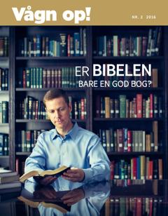 Vågn op! Nr. 2 2016 | Er Bibelen bare en god bog?