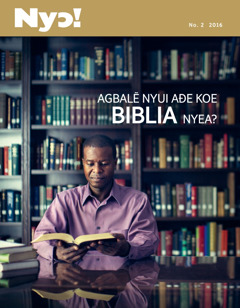 Nyɔ! magazine, No. 2 2016 | Agbalẽ Nyui Aɖe Koe Biblia Nyea?
