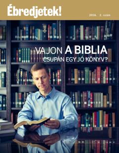 Ébredjetek! folyóirat, 2016. 2. sz. | Vajon a Biblia csupán egy jó könyv?