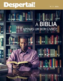 Despertai! No. 2 2016 | A Bíblia é apenas um bom livro?