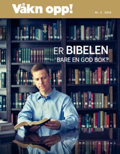 Bladet Våkn opp!, nr. 22016 | Er Bibelen bare en god bok?