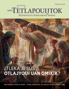 Revista Akin Tetlapouijtok, número 2de 2016   ¿Tleka Jesús otlajyoui uan omikik?