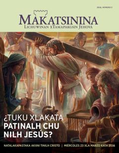 Revista Makatsinina, número 2kata2016 | ¿Tuku xlakata patinalh chu nilh Jesús?