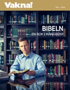 Tidskriften Vakna! nr22016 | Är Bibeln bara en bok i mängden?