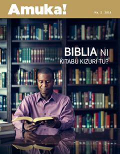 Gazeti Amuka! Na. 22016   Biblia Ni Kitabu Kizuri Tu?