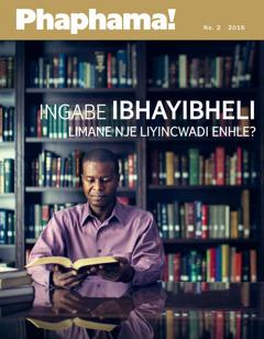 Umagazini i-Phaphama!, No. 22016 | Ingabe IBhayibheli Limane Nje Liyincwadi Enhle?