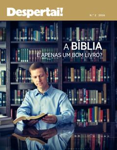 Revista Despertai!, N.o 2, 2016 | A Bíblia é apenas um bom livro?