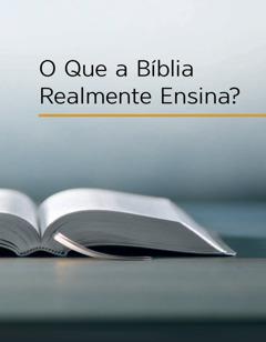 O que a Bíblia realmente ensina?