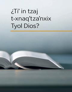 ¿Ti' in tzaj t-xnaq'tza'nxix Tyol Dios?