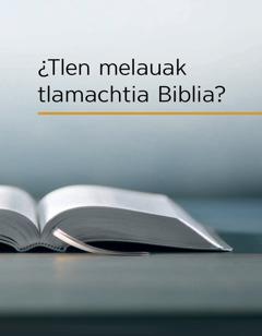 ¿Tlen melauak tlamachtia Biblia?
