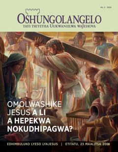 Oshifo shOshungolangelo, No. 2 2016   Omolwashike Jesus a li a hepekwa nokudhipagwa?