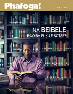 Makasine wa Phafoga! No. 2 2016 | Na Beibele e no ba Puku e Botse?