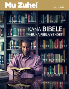 Magazini ya Muzuhe! No. 22016 | Kana Bibele ki Buka Feela Yende?