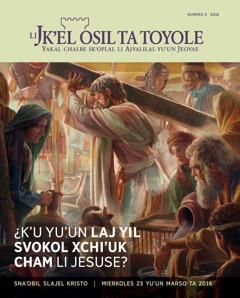 Ba'yel pajina LiJk'el osil ta toyole numero 2 2016| ¿K'uyu'un laj yil svokol xchi'uk cham li Jesuse?