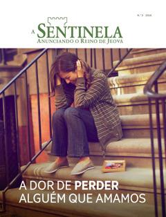 Revista A Sentinela, N.°3, 2016 | A dor de perder alguém que amamos