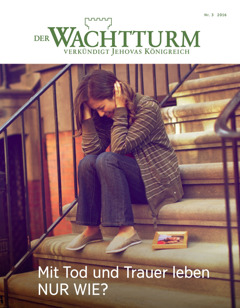 De Tietschreft Der Wachtturm, Nr. 3 2016 | Mit Tod und Trauer leben: Nur wie?