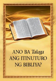 Ano Ba Talaga ang Itinuturo ng Bibliya?