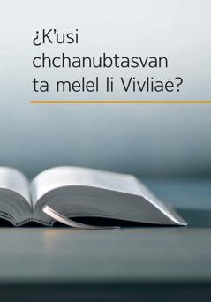 ¿K'usi chchanubtasvan ta melel li Vivliae?