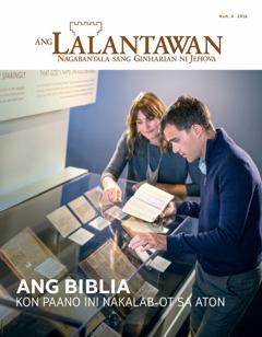 Ang Lalantawan Num. 4 2016 | Ang Biblia—Kon Paano Ini Nakalab-ot sa Aton