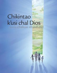 Foyeto Chikintao k'usi chal Dios sventa chakuxi sbatel osil
