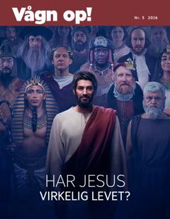 Vågn op!, nr. 5 2016 | Har Jesus virkelig levet?