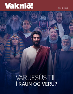 Vaknið! nr. 5 2016 | Var Jesús til í raun og veru?