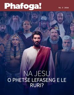 Phafoga! No. 52016 | Na Jesu o Bile Gona e le ka Kgonthe?