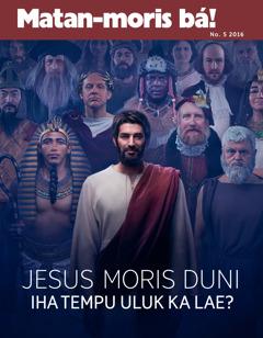 Matan-moris bá! No. 5 2016   Jesus moris duni iha tempu uluk ka lae?