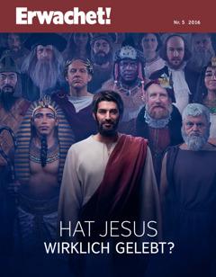 Erwachet!, Nr. 5 2016 | Hat Jesus wirklich gelebt?